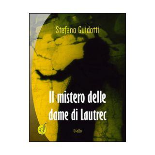Il mistero delle dame di Lautrec - Guidotti Stefano