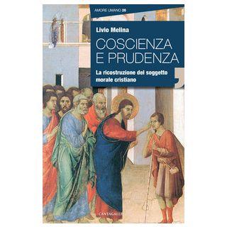 Coscienza e prudenza. La ricostruzione del soggetto morale cristiano - Melina Livio