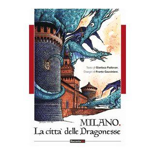 Milano. Città delle dragonesse. Ediz. illustrata - Padovan Gianluca