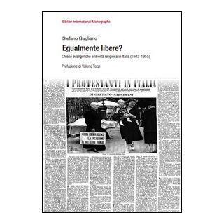 Egualmente libere? Chiese evangeliche e libertà religiosa in Italia (1943-1955) - Gagliano Stefano