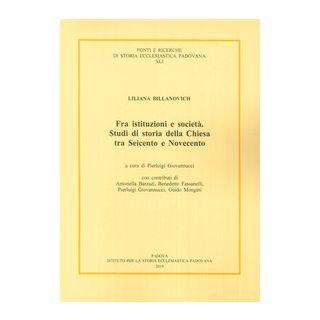 Fra istituzioni e società. Studi di storia della Chiesa tra Seicento e Novecento - Billanovich Liliana; Giovannucci P. (cur.)