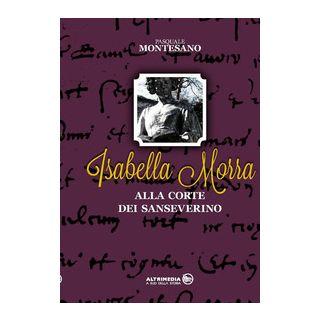 Isabella Morra alla corte dei Sanseverino - Montesano Pasquale