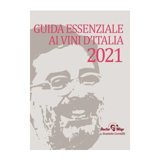 Guida essenziale ai vini d'Italia 2021 - Cernilli Daniele