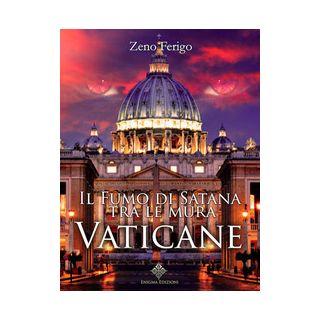 Il fumo di Satana tra le mura vaticane - Ferigo Zeno