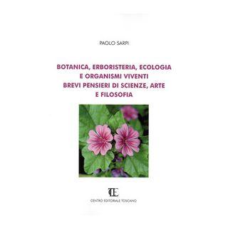 Botanica, erboristeria, ecologia e organismi viventi. Brevi pensieri di scienze, arte e filosofia - Sarpi Paolo