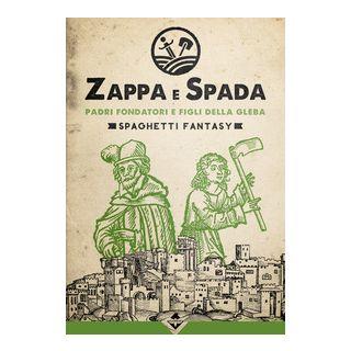 Padri fondatori e figli della gleba. Zappa e Spada. Spaghetti fantasy -