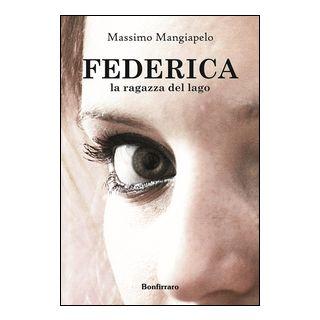 Federica, la ragazza del lago - Mangiapelo Massimo