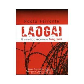 Laogai. Una mostra a Verbania sui gulag cinesi - Ferrante Paolo