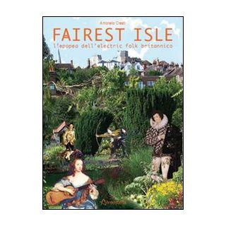 Fairest isle. L'epopea dell'electric folk britannico - Cresti Antonello