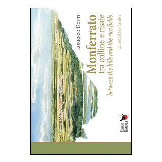 Monferrato tra colline e risaie-Monferrato between the hills and the rice fields. Ediz. bilingue - Dotti Lorenzo; Rosso C. (cur.)