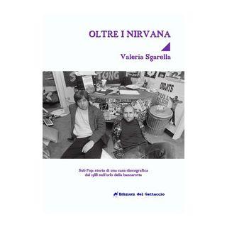 Oltre i Nirvana. Sub Pop Records: storia di una casa discografica dal 1988 sull'orlo della bancarotta - Sgarella Valeria