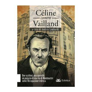 Céline contro Vailland. Due scrittori, una querelle, un palazzo di una via di Montmartre sotto l'Occupazione tedesca - Lombardi A. (cur.)