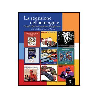 La seduzione dell'immagine. Claudio Bertieri spettatore di professione - De Nicola F. (cur.)