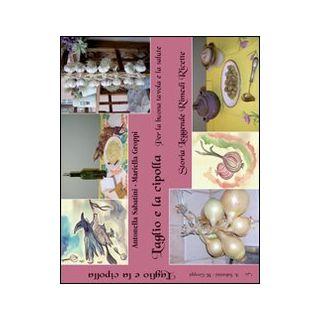 L'aglio e la cipolla. Per la buona tavola e la salute - Sabatini Antonella; Groppi Mariella