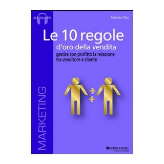 Le 10 regole d'oro della vendita. Gestire con profitto la relazione tra venditore e cliente. Audiolibro. CD Audio formato MP3 - Tiby Roberto