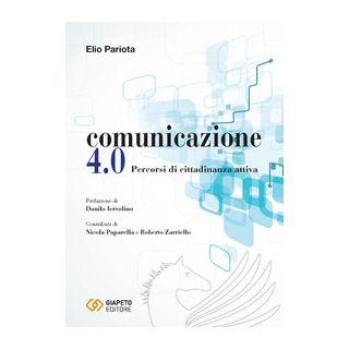 Comunicazione 4.0. Percorsi di cittadinanza attiva - Pariota Elio