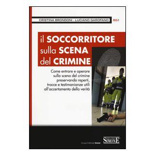 Il soccorritore sulla scena del crimine - Brondoni Cristina; Garofano Luciano