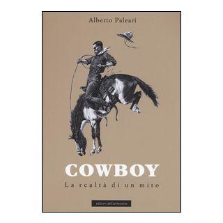 Cowboy. La realtà di un mito - Paleari Alberto