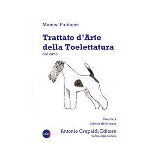 Trattato d'arte della toelettatura del cane. Vol. 2: Schede delle razze - Patitucci Monica