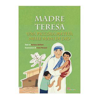 Madre Teresa. Una piccola matita nelle mani di Dio. Ediz. illustrata - Baffetti Barbara