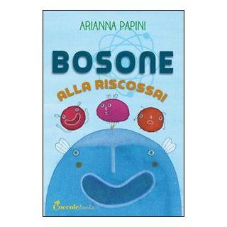 Bosone alla riscossa - Papini Arianna