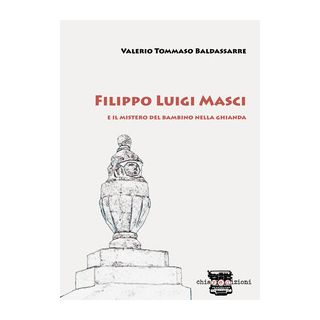 Filippo Luigi Masci e il mistero del bambino nella ghianda - Baldassarre Valerio Tommaso