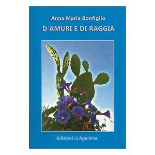 D'amuri e di raggia - Bonfiglio Anna Maria