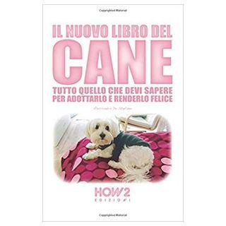 Il nuovo libro del cane. Tutto quello che devi sapere per adottarlo e renderlo felice - De Stefano Alessandra