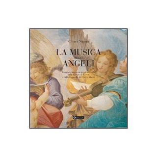 La musica degli angeli. Itinerario musicale negli affreschi delle chiese di Varese e delle cappelle del Sacromonte - Nicora Chiara - Benzoni