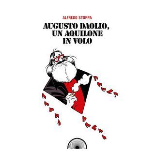 Augusto Daolio, un aquilone in volo. Ediz. integrale - Stoppa Alfredo