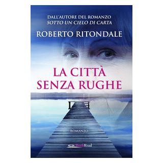 La città senza rughe - Ritondale Roberto