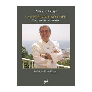 La storia di uno chef. Tradizioni, sapori, emozioni - Di Filippo Nicola