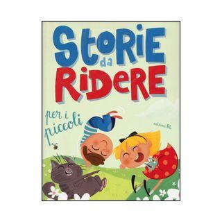 Storie da ridere per i piccoli. Ediz. illustrata - Jonas Anne; Nocentini Chiara