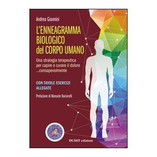 L'ennegramma biologico nel corpo umano: una strategia terapeutica per capire e curare il dolore... consapevolmente - Giannini Andrea