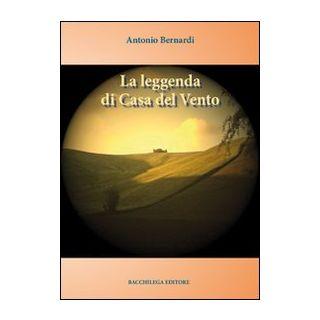 La leggenda di casa del vento - Bernardi Antonio