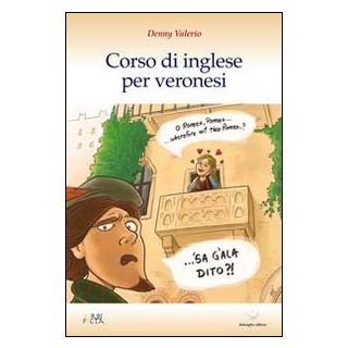 Corso di inglese per veronesi. Ediz. italiana e inglese - Valerio Denny