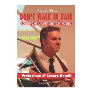 Don't walk in vain. Coaching, il tuo compagno di viaggio - Decio Fabrizio