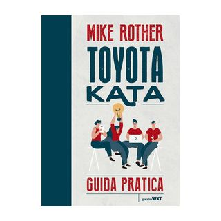 Toyota Kata. Guida pratica - Rother Mike
