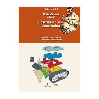RoboGame. Vol. 1: Costruiamo uno ZumoRobot - Volpi Gabriele