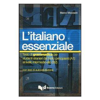 L'italiano essenziale. Testo di grammatica per studenti stranieri - Mezzadri Marco