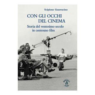 Con gli occhi del cinema. Storia del ventesimo secolo in centouno film - Guarracino Scipione