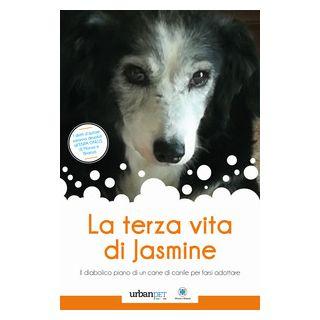 La terza vita di Jasmine. Il diabolico piano di un cane di canile per farsi adottare - Quarta Lorena
