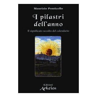 I pilastri dell'anno. Il significato occulto del calendario - Ponticello Maurizio