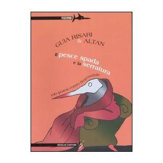 Il pesce spada e la serratura. 100 ipotesi contro l'impossibile - Risari Guia; Altan