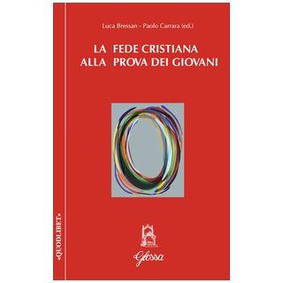 La fede cristiana alla prova dei giovani - Bressan L. (cur.); Carrara P. (cur.)