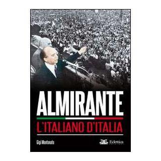 Almirante. L'italiano d'Italia - Montonato Gigi