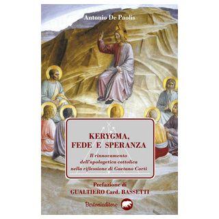 Kerygma, fede e speranza. Il rinnovamento dell'apologetica cattolica nella riflessione di Gaetano Corti - De Paolis Antonio