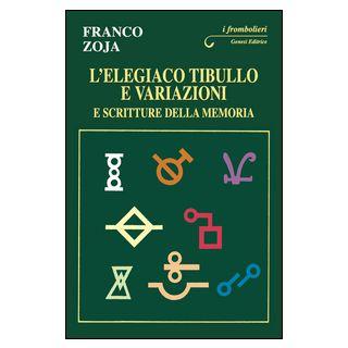 L'elegiaco Tibullo e variazioni e scritture della memoria - Zoja Franco