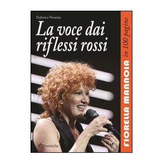 La voce dai riflessi rossi. Fiorella Mannoia in 100 pagine - Venezia Federica