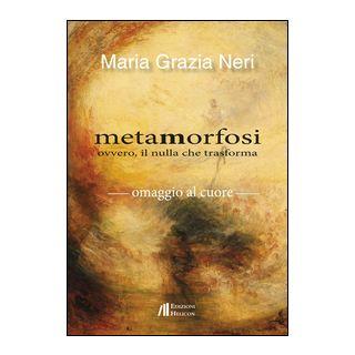 Metamorfosi ovvero, il nulla che trasforma - Neri Maria Grazia